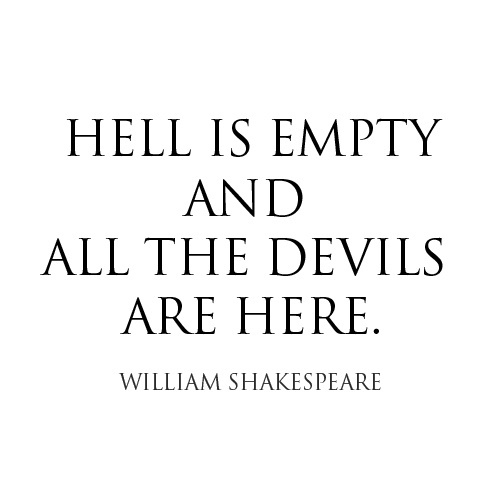 Hell-is-empty-and-all-the-devils-are-here.-William-Shakespeare